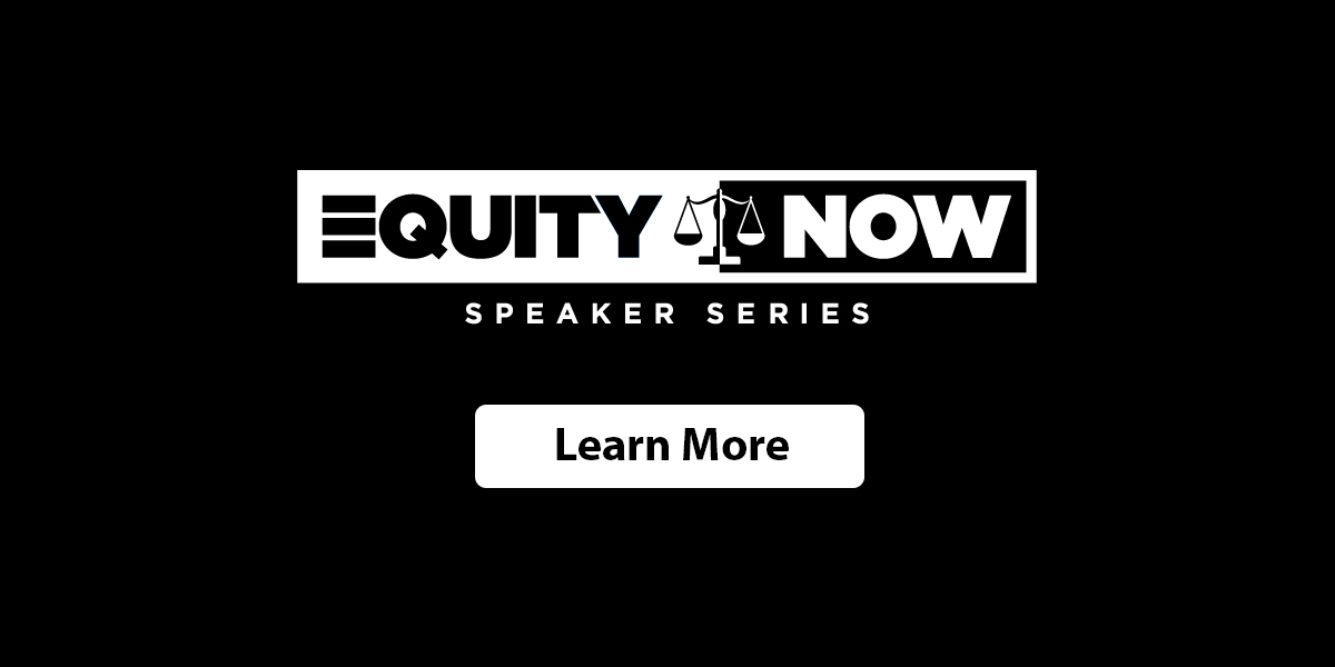 Equity Now Speaker Series Learn More